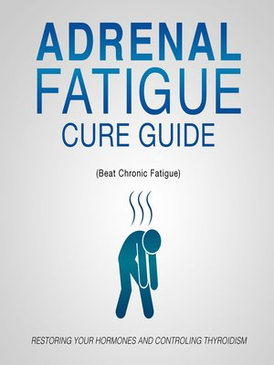 cover image of Adrenal Fatigue Cure Guide (Beat Chronic fatigue)--Restoring your Hormones and Controling Thyroidism