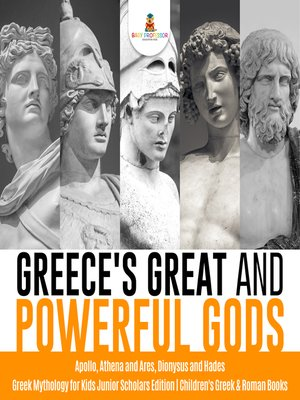 cover image of Greece's Great and Powerful Gods--Apollo, Athena and Ares, Dionysus and Hades--Greek Mythology for Kids Junior Scholars Edition--Children's Greek & Roman Books