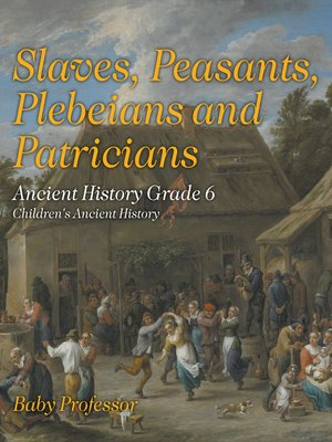 cover image of Slaves, Peasants, Plebeians and Patricians--Ancient History Grade 6--Children's Ancient History