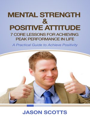 cover image of Mental Strength & Positive Attitude: 7 Core Lessons For Achieving Peak Performance In Life