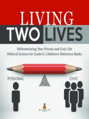 cover image of Living Two Lives --Differentiating Your Private and Civic Life--Political Science for Grade 6--Children's Reference Books
