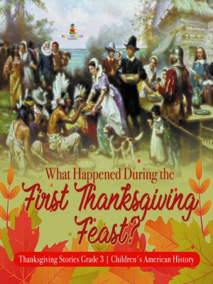 cover image of What Happened During the First Thanksgiving Feast?--Thanksgiving Stories Grade 3--Children's American History