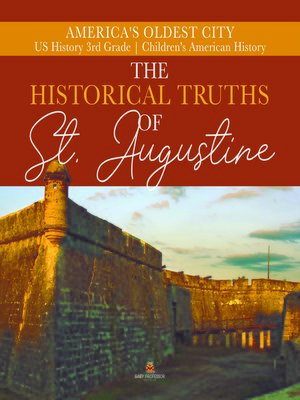 cover image of The Historical Truths of St. Augustine--America's Oldest City--US History 3rd Grade--Children's American History