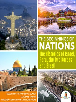 cover image of The Beginnings of Nations --The Histories of Israel, Peru, the Two Koreas and Brazil--Geography History Books Junior Scholars Edition--Children's Geography & Culture Books