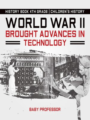 cover image of World War II Brought Advances in Technology--History Book 4th Grade--Children's History