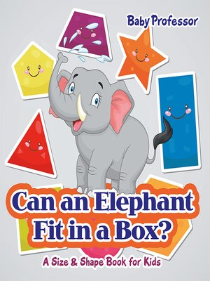 cover image of Can an Elephant Fit in a Box?--A Size & Shape Book for Kids