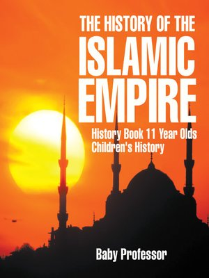 cover image of The History of the Islamic Empire--History Book 11 Year Olds--Children's History