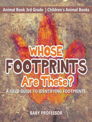 cover image of Whose Footprints Are These? A Field Guide to Identifying Footprints