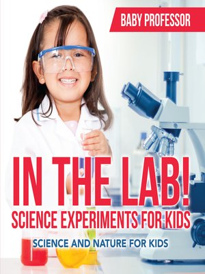 cover image of In the Lab! Science Experiments for Kids--Science and Nature for Kids