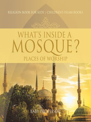 cover image of What's Inside a Mosque? Places of Worship--Religion Book for Kids--Children's Islam Books