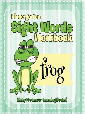 cover image of Kindergarten Sight Words Workbook (Baby Professor Learning Books)