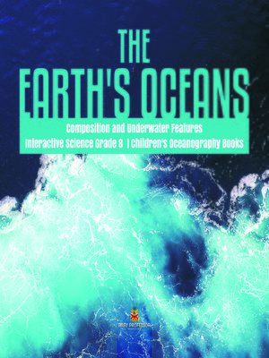 cover image of The Earth's Oceans--Composition and Underwater Features--Interactive Science Grade 8--Children's Oceanography Books