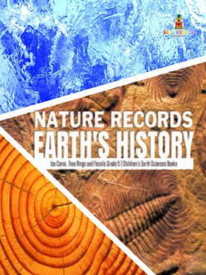 cover image of Nature Records Earth's History--Ice Cores, Tree Rings and Fossils Grade 5--Children's Earth Sciences Books