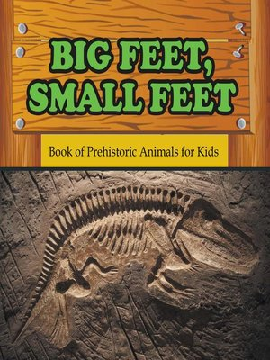 cover image of Big Feet, Small Feet --Book of Prehistoric Animals for Kids