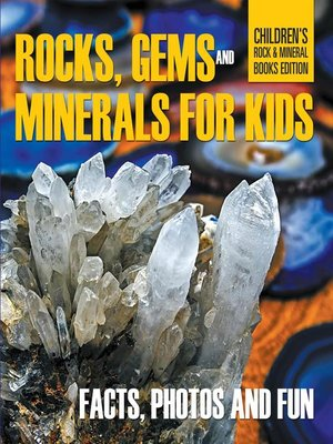 cover image of Rocks Gems and Minerals for Kids Facts Photos and Fun Childrens Rock Mineral Books Edition
