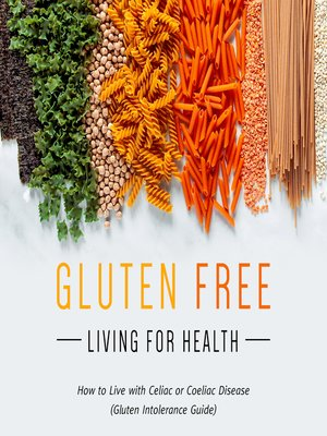 cover image of Gluten Free Living For Health--How to Live with Celiac or Coeliac Disease (Gluten Intolerance Guide)