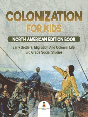 cover image of Colonization for Kids--North American Edition Book--Early Settlers, Migration and Colonial Life--3rd Grade Social Studies