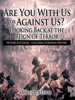cover image of Are You With Us or Against Us? Looking Back at the Reign of Terror--History 6th Grade--Children's European History