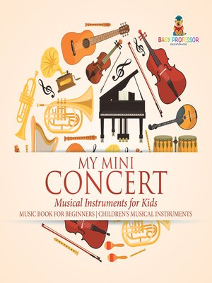 cover image of My Mini Concert--Musical Instruments for Kids--Music Book for Beginners--Children's Musical Instruments
