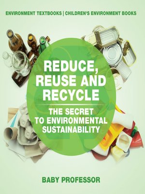 cover image of Reduce, Reuse and Recycle --The Secret to Environmental Sustainability --Environment Textbooks--Children's Environment Books