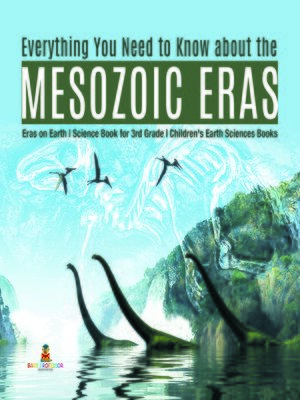 cover image of Everything You Need to Know about the Mesozoic Eras--Eras on Earth--Science Book for 3rd Grade--Children's Earth Sciences Books