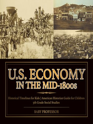 cover image of U.S. Economy in the Mid-1800s--Historical Timelines for Kids--American Historian Guide for Children--5th Grade Social Studies