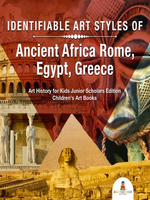 cover image of Identifiable Art Styles of Ancient Africa, Rome, Egypt, Greece--Art History for Kids Junior Scholars Edition--Children's Art Books