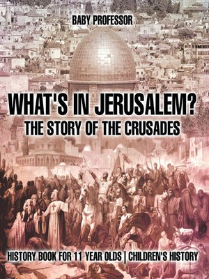 cover image of What's In Jerusalem? the Story of the Crusades--History Book for 11 Year Olds--Children's History