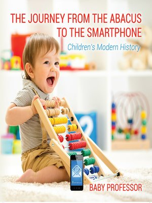 cover image of The Journey from the Abacus to the Smartphone--Children's Modern History