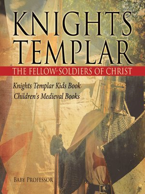 cover image of Knights Templar the Fellow-Soldiers of Christ--Knights Templar Kids Book--Children's Medieval Books