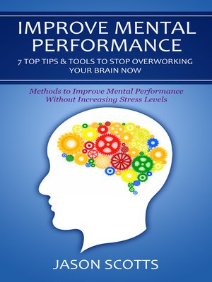 cover image of Improve Mental Performance: 7 Top Tips & Tools To Stop Overworking Your Brain Now