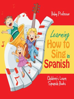 cover image of Learning How to Sing in Spanish--Children's Learn Spanish Books