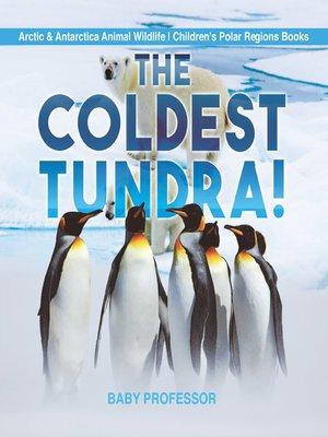 cover image of The Coldest Tundra!--Arctic & Antarctica Animal Wildlife--Children's Polar Regions Books