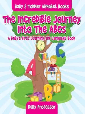 cover image of The Incredible Journey Into the ABCs. a Baby's First Learning and Language Book.--Baby & Toddler Alphabet Books