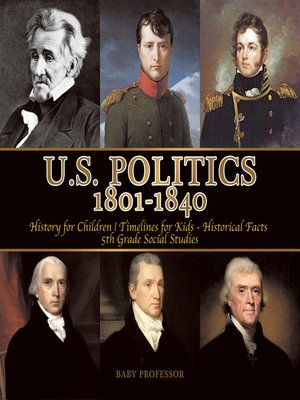 cover image of U.S. Politics 1801-1840--History for Children--Timelines for Kids--Historical Facts--5th Grade Social Studies