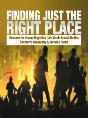 cover image of Finding Just the Right Place--Reasons for Human Migration--3rd Grade Social Studies--Children's Geography & Cultures Books