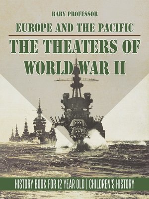 cover image of The Theaters of World War II--Europe and the Pacific--History Book for 12 Year Old--Children's History