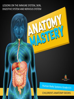 cover image of Anatomy Mastery --Lessons on the Immune System, Skin, Digestive System and Nervous System--Human Body Systems Grade 4-5--Children's Anatomy Books