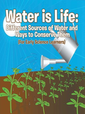 cover image of Water is Life - Different Sources of Water and Ways to Conserve Them