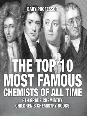 cover image of The Top 10 Most Famous Chemists of All Time--6th Grade Chemistry--Children's Chemistry Books