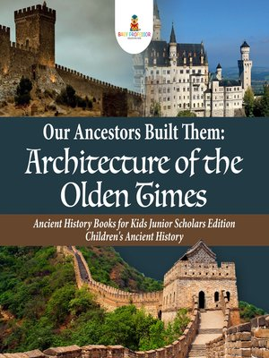 cover image of Our Ancestors Built Them --Architecture of the Olden Times--Ancient History Books for Kids Junior Scholars Edition--Children's Ancient History