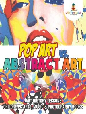 cover image of Pop Art vs. Abstract Art--Art History Lessons--Children's Arts, Music & Photography Books