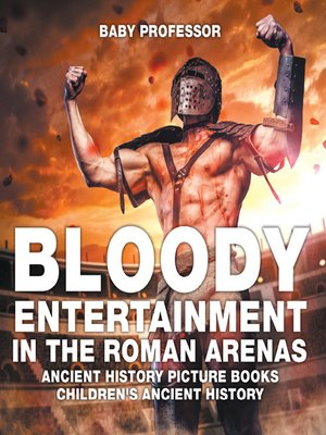 cover image of Bloody Entertainment in the Roman Arenas--Ancient History Picture Books--Children's Ancient History