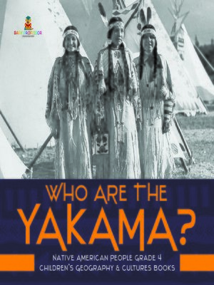 cover image of Who Are the Yakama?--Native American People Grade 4--Children's Geography & Cultures Books