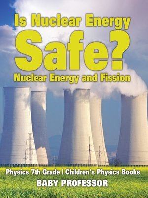 cover image of Is Nuclear Energy Safe? -Nuclear Energy and Fission--Physics 7th Grade--Children's Physics Books