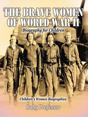 cover image of The Brave Women of World War II--Biography for Children--Children's Women Biographies