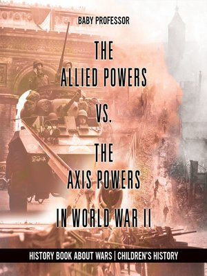 cover image of The Allied Powers vs. the Axis Powers in World War II--History Book about Wars--Children's History