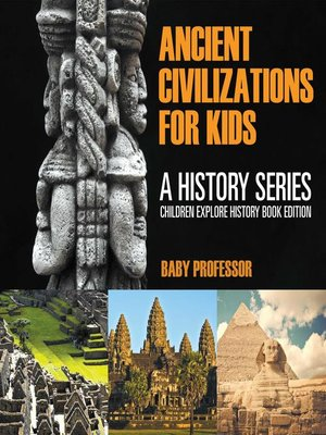 cover image of Ancient Civilizations For Kids--A History Series--Children Explore History Book Edition