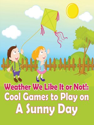 cover image of Weather We Like It or Not! - Cool Games to Play on a Sunny Day