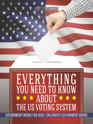cover image of Everything You Need to Know about the US Voting System--Government Books for Kids--Children's Government Books